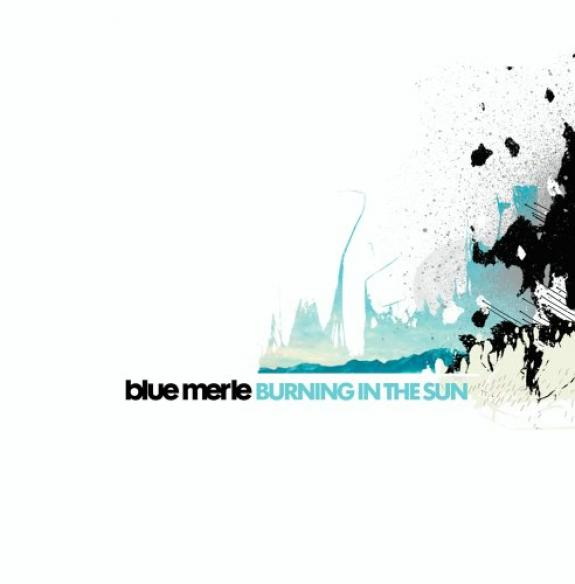 Blue Merle - Burning In The Sun (2005)