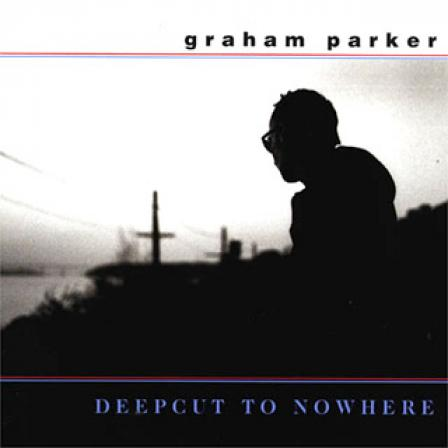 Graham Parker - Deepcut To Nowhere (2001)