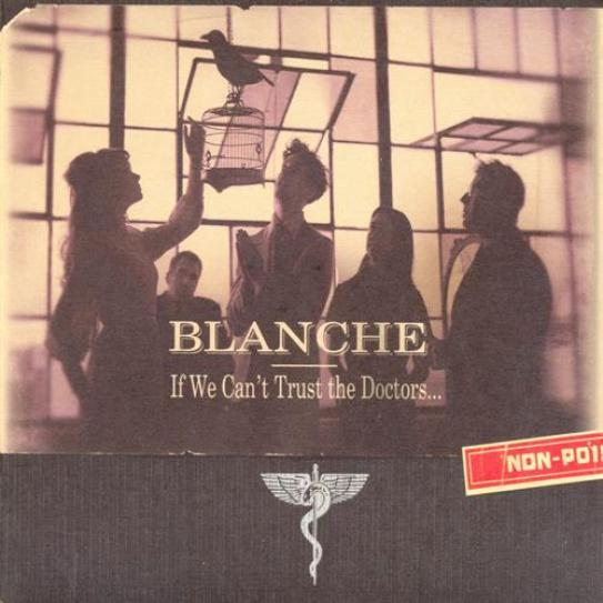 Blanche - If We Can't Trust The Doctors... (2004)