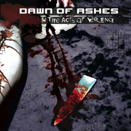 Dawn Of Ashes - In The Acts Of Violence (2006)