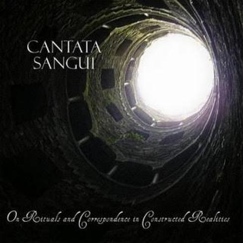 Cantata Sangui - On Rituals And Correspondence In Constructed Realities (2009)