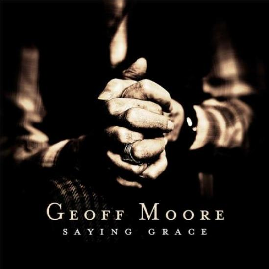 Geoff Moore - Saying Grace (2011)