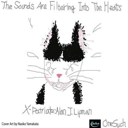 X-Patriate: Alan J. Lipman Lyrics - Alan J. Lipman:The Sounds Are Filtering Into The Heats (2009)